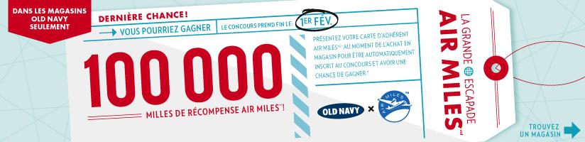 DANS LES MAGASINS OLD NAVY SEULEMENT | VOUS POURRIEZ GAGNER 100 000 MILLES DE RÉCOMPENSE AIR MILES®! | LE CONCOURS PREND FIN LE: 1ER FEV. | TROUVEZ UN MAGASIN