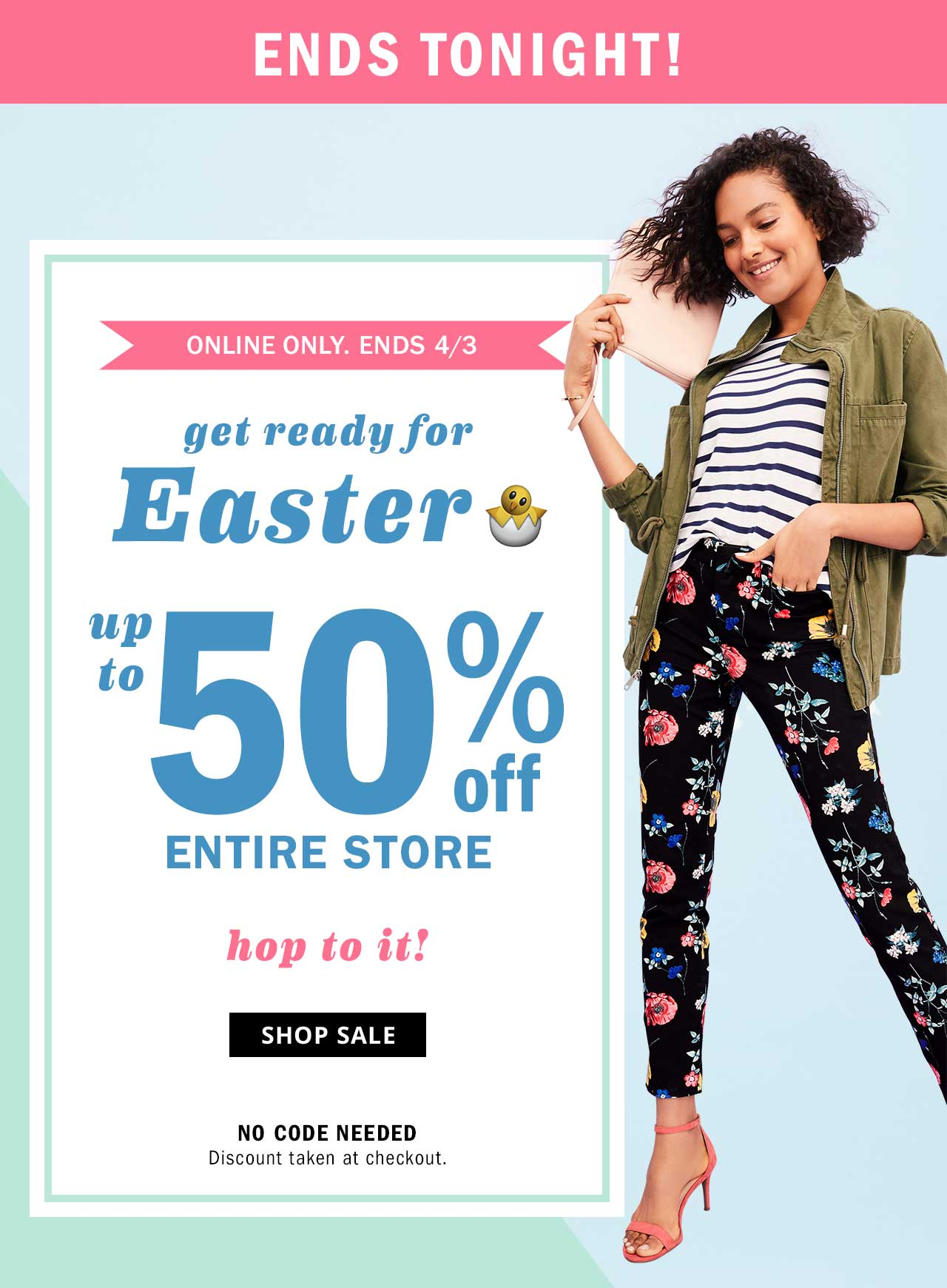 ENDS TONIGHT!   up to 50% off ENTIRE STORE   SHOP SALE