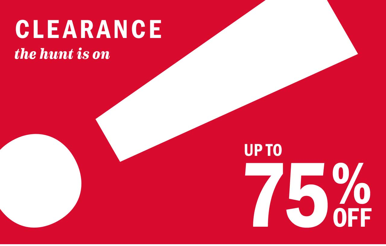 CLEARANCE UP TO 75% OFF