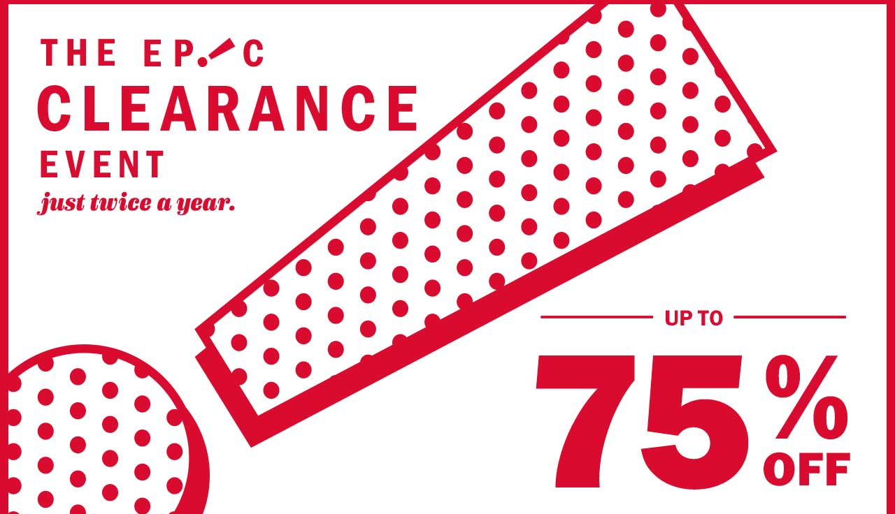 THE EPIC CLEARANCE EVENT just twice a year.