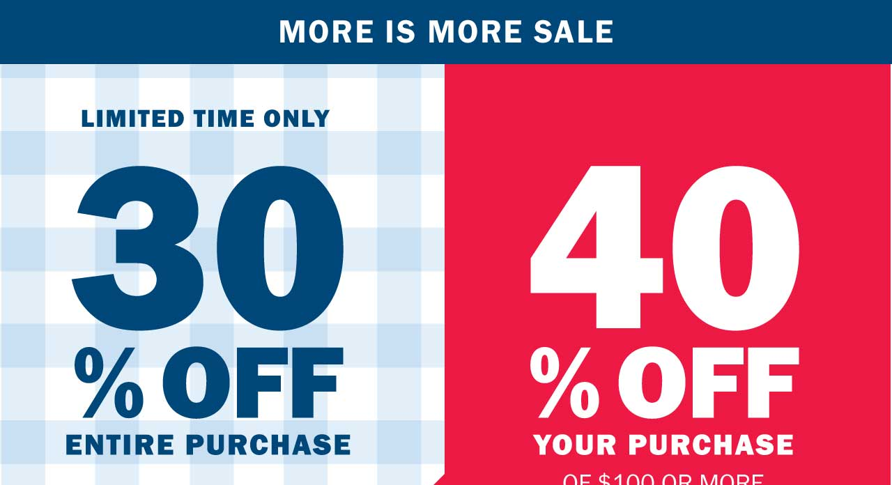 30% OFF ENTIRE PURCHASE | 40% OFF YOUR PURCHASE