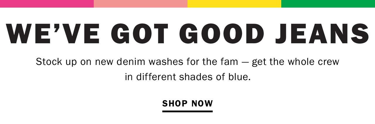 WE'VE GOT GOOD JEANS | SHOP NOW