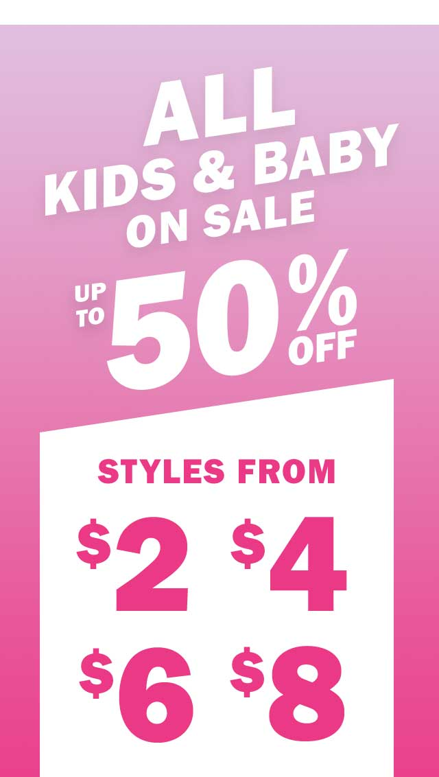 ALL KIDS & BABY ON SALE UP TO 50% OFF