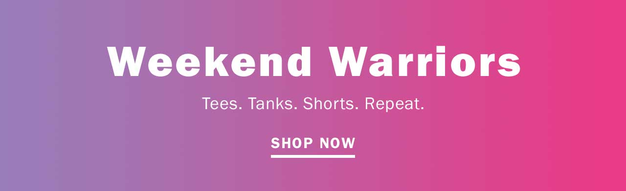 Weekend Warriors | SHOP NOW