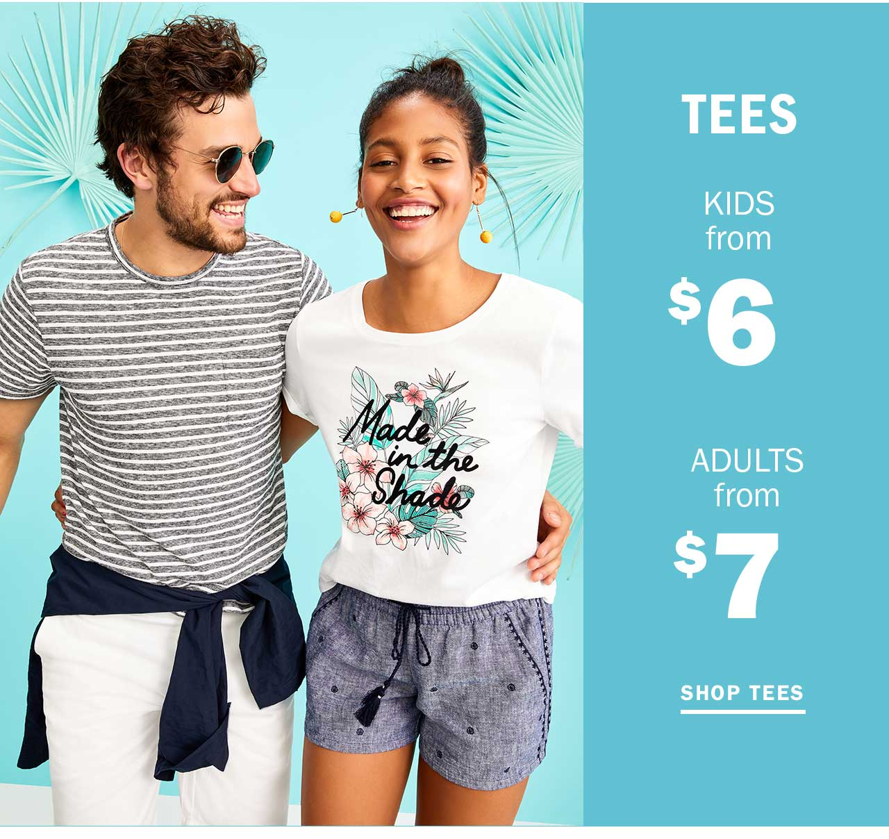 TEES KIDS from $6 | ADULTS from $7 | SHOP TEES