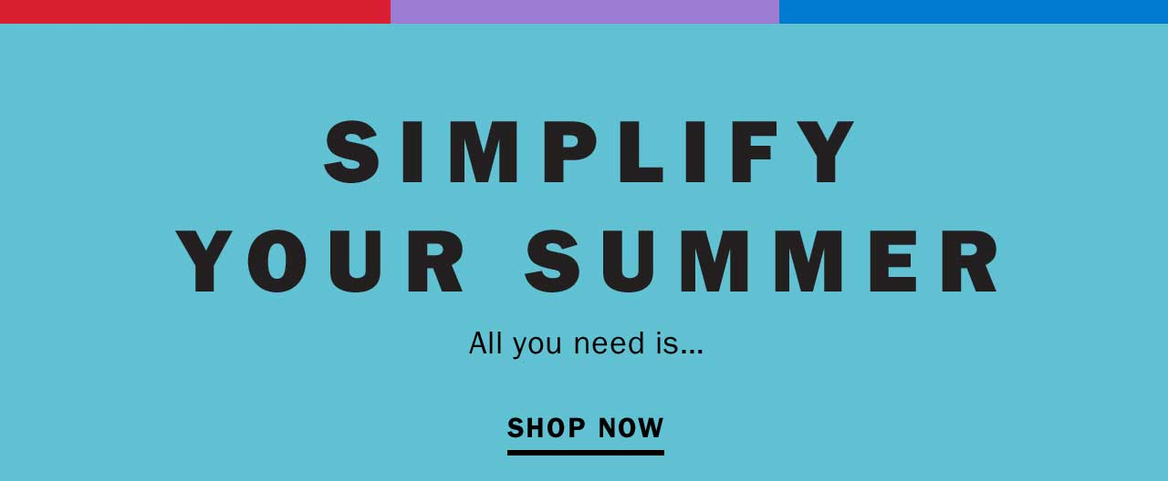 SIMPLIFY YOUR SUMMER | SHOP NOW