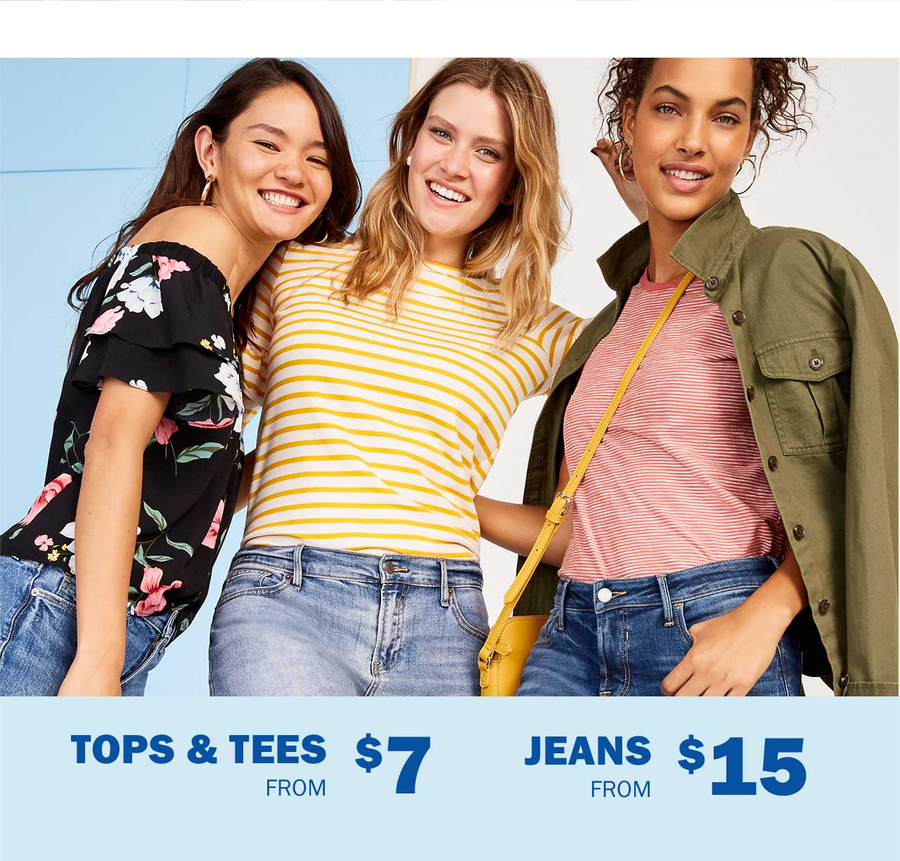 TOPS & TEES FROM $7 | JEANS FROM $15