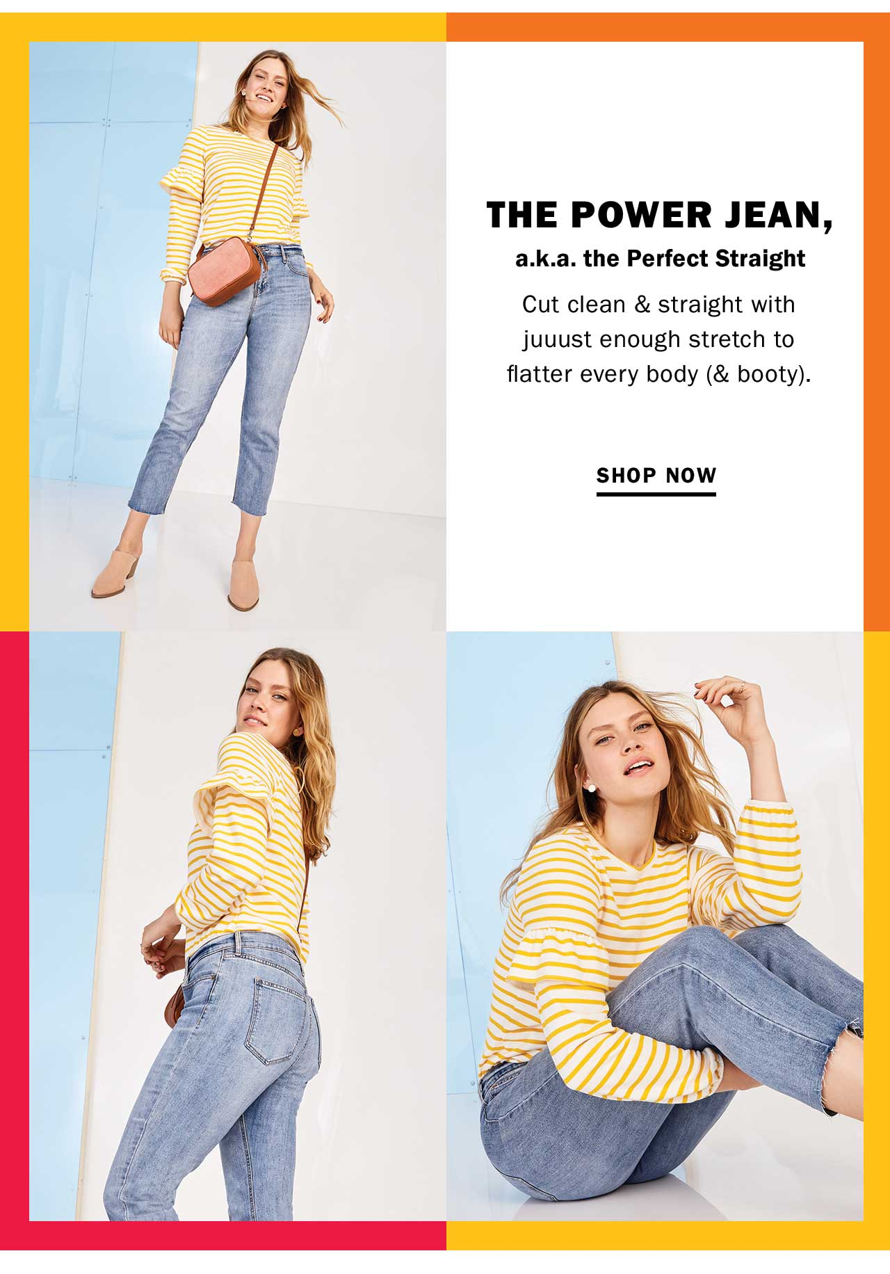 THE POWER JEAN, a.k.a. the Perfect Straight | SHOP NOW