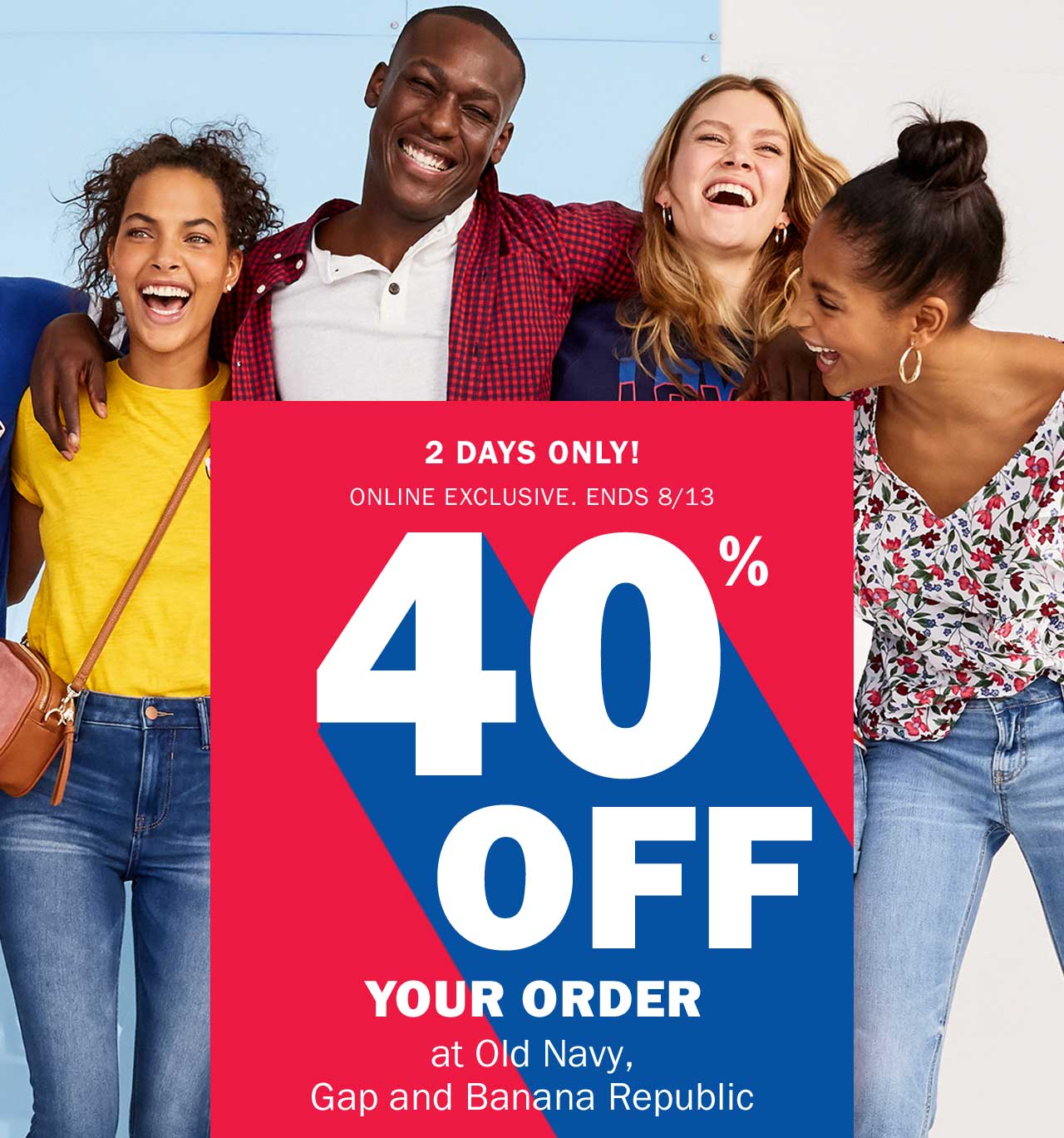 40% OFF YOUR ORDER at Old Navy, Gap and Banana Republic