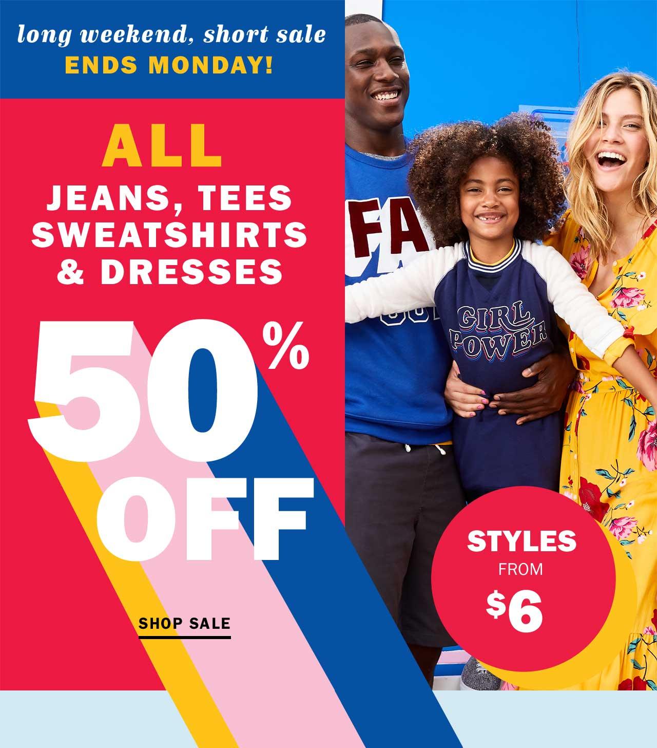 long weekend, short sale ENDS MONDAY!   ALL JEANS, TEES SWEATSHIRTS & DRESSES 50% OFF   SHOP SALE