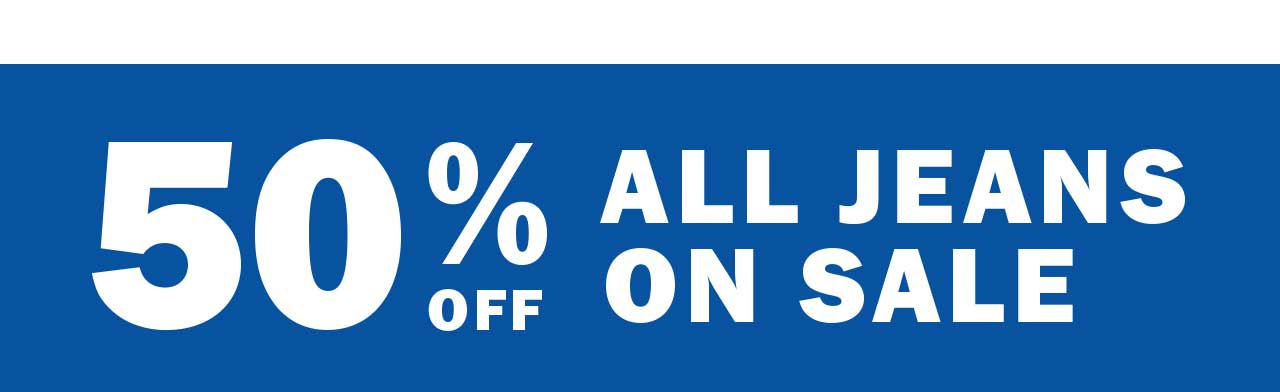 50% OFF ALL JEANS ON SALE